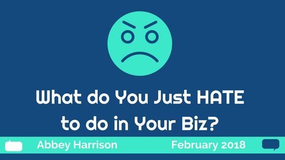 What Do You Just HATE Working on in Your Biz?
