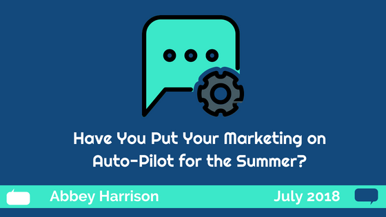 Have You Put Your Marketing on Auto-Pilot for the Summer?