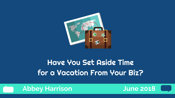 Have You Set Aside Time for a Vacation From Your Biz?