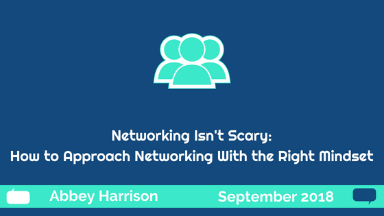 Networking Isn't Scary - How to Approach Networking with the Right Mindset