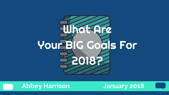 What Are Your BIG Goals for 2018?